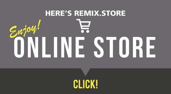 REMIX.store online shop click here!